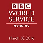 March 30, 2016: Morning |  BBC Newshour