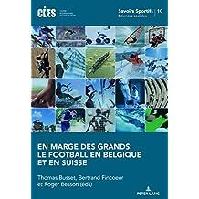 En marge des grands: le football en Belgique et en Suisse (Savoirs sportifs / Sports knowledge t. 10) (French Edition)