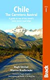 Chile: The Carretera Austral: A Guide to One of the Worlds Most Scenic Road Trips (Bradt Travel Guide)
