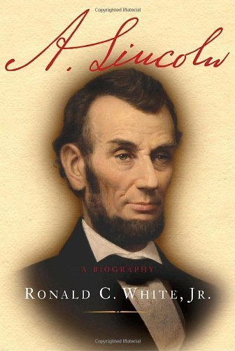 A. Lincoln: A Biography by Ronald C. White Jr. (January 13, 2009) Hardcover