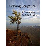 Praying Scripture: A Closer Way to Talk to God