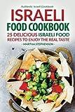 Israeli Food Cookbook: 25 Delicious Israeli Food Recipes to Enjoy the Real Taste - Authentic Israeli Cookbook