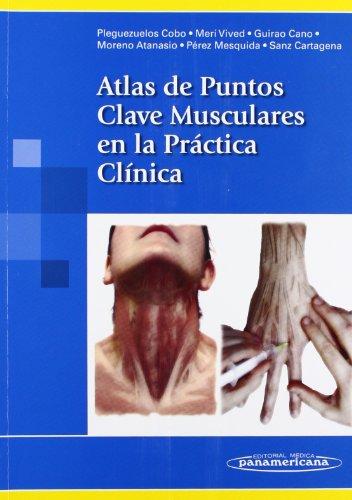 Atlas De Puntos Clave Musculares En La Practica Clinica / Atlas Of Muscle Key Points In Clinical Practice (Spanish Edition)
