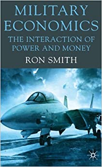 Military Economics: The Interaction of Power and Money by Smith Ron (2009-12-15)