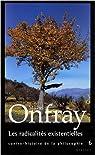 Contre-histoire de la philosophie, tome 6 : Les radicalités existentielles par Onfray