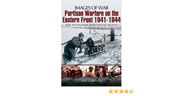 Partisan Warfare On The Eastern Front 1941 1944 Images Of War Cornish Nik 9781848843769 Amazon Com Books