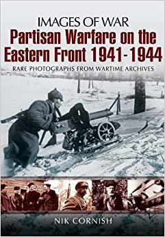 Warfare on the Eastern Front Partisan 1941-1944 (Images of War)