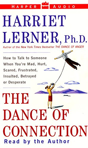 The Dance of Connection: How to Talk to Someone When You're Mad, Hurt, Scared, Frustrated, Insulted, Betrayed or Desperate