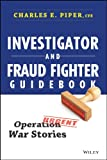 Investigator and Fraud Fighter Guidebook, Charles E. Piper, 1118871170