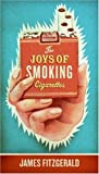 The Joys of Smoking Cigarettes, James Fitzgerald, 0061252271