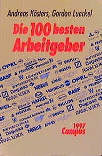 Die 100 besten Arbeitgeber: 1997. 4. durchgesehene und aktualisierte Auflage