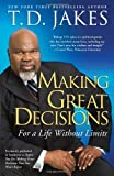 Making Great Decisions, T. D. Jakes, 1416547320