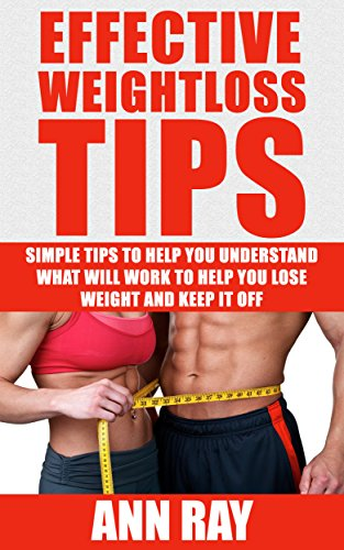 Weight Loss Effective Weight Loss Tips Lose Weight Fast And Crush Any Weight Loss Goal Tips To Help You Understand What Will Work To Help You Lose