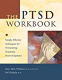 The PTSD Workbook, 2nd Edition: Simple, Effective Techniques for Overcoming Traumatic Stress Symptoms (A New Harbinger Self-Help Workbook)