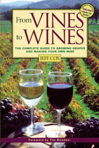 From Vines to Wines: The Complete Guide to Growing Grapes and Making Your Own Wine by Jeff Cox