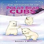 The Adventures of the Polar Bear Cubs | Barbara Browning