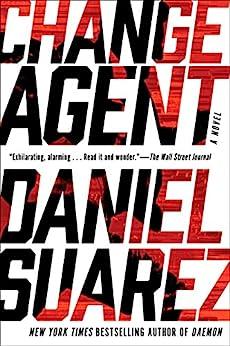 Change Agent: A Novel by [Suarez, Daniel]