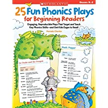 25 Fun Phonics Plays for Beginning Readers: Engaging, Reproducible Plays That Target and Teach Key Phonics Skills-and Get Kids Eager to Read!: Grades K-2