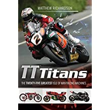 Tt Titans: The Twenty-Five Greatest Isle of Man Racing Machines