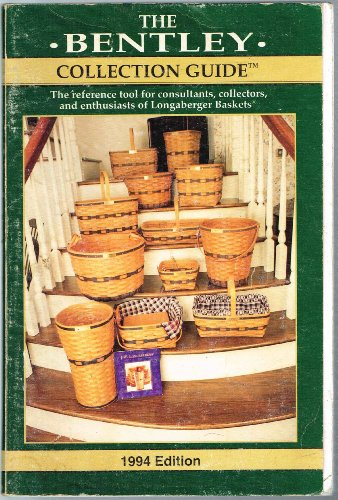 The Bentley Collection Guide (The reference tool for consultants, collectors, and enthusiasts of Longaberger Baskets)