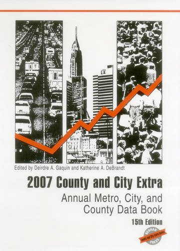 2007 County and City Extra: Annual Metro, City, and County Data Book (County & City Extra: Annual Metro, City & County Data Book)