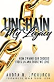 Unchain My Legacy: How Owning Our Choices Frees Us And Those We Love