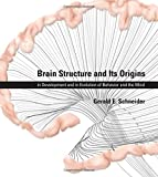 Brain Structure and Its Origins: in Development and in Evolution of Behavior and the Mind (MIT Press)