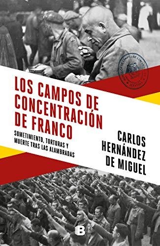 Los campos de concentracion de Franco Sometimiento, torturas y muerte tras las alambr