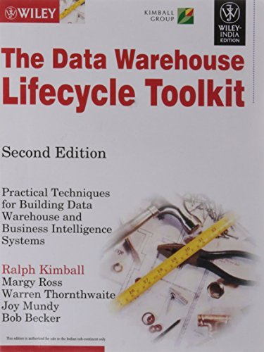 The Data Warehouse Lifecycle Toolkit: Practical Techniques for Building Datawarehouse and Business Intelligence Systems, 2ed by Margy Ross, Ralph Kimball (2011-08-06) (The Data Warehouse Lifecycle Toolkit 2nd Edition)