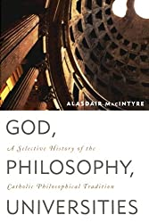 God, Philosophy, Universities: A Selective History of the Catholic Philosophical Tradition