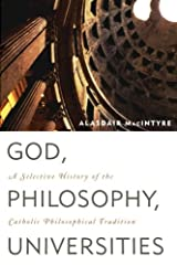 God, Philosophy, Universities: A Selective History of the Catholic Philosophical Tradition Paperback