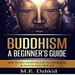 Buddhism: A Beginner's Guide: How to Find Inner Peace by Incorporating Buddhism into Your Life | M.E. Dahkid