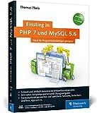 Einstieg in PHP 7 und MySQL 5.6: Für Programmieranfänger geeignet. Programmieren Sie dynamische Websites mit PHP