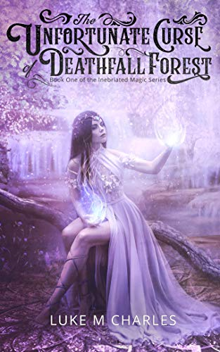 (The Unfortunate Curse of Deathfall Forest: Weeds, Meads, and Steeds (Inebriated Magic Book 1))