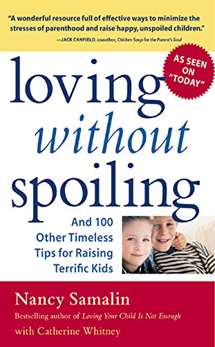 Loving without Spoiling: And 100 Other Timeless Tips for Raising Terrific Kids cover