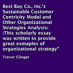 Best Buy Co., Inc.'s Sustainable Customer Centricity Model and Other Organizational Strategies Analysis