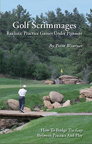 (Golf Scrimmages: Realistic Practice Games Under Pressure)