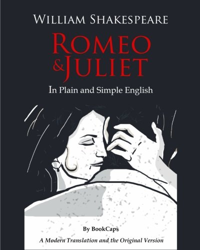 Romeo and Juliet In Plain and Simple English: (A Modern
