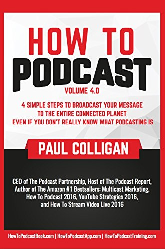 How To Podcast: Four Simple Steps To Broadcast Your Message To The Entire Connected Planet ... Even If You Don't Know What Podcasting Really Is cover