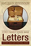 Cole Family Civil War Letters, Amy Ellis Stevenson, 1425745105