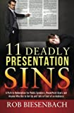 img - for 11 Deadly Presentation Sins: A Path to Redemption for Public Speakers, PowerPoint Users and Anyone Who Has to Get Up and Talk in Front of an Audience book / textbook / text book