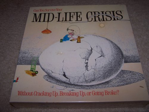 Can You Survive Your... Mid-Life Crisis - Without Cracking Up, Breaking Up or Going Broke?