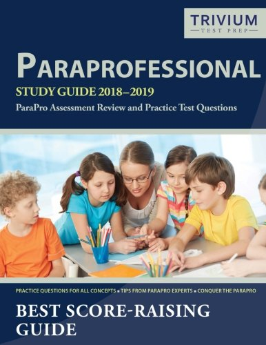 Paraprofessional Study Guide 2018-2019: ParaPro Assessment Review and Practice Test Questions