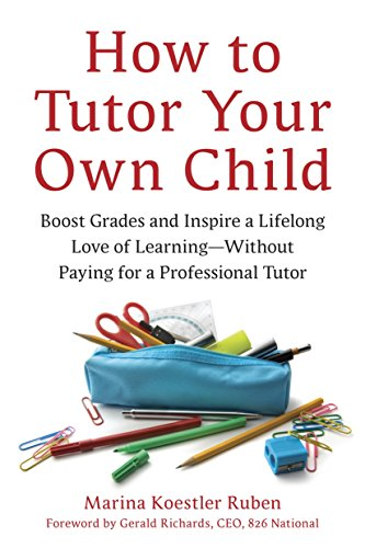 How to Tutor Your Own Child: Boost Grades and Inspire a Lifelong Love of Learning--Without Paying for a Professional Tutor