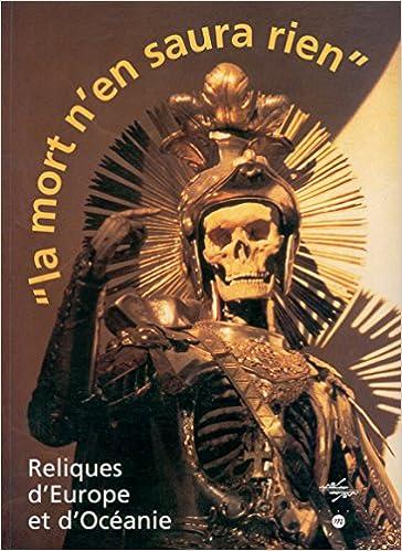 Livres gratuits en ligne LA MORT N'EN SAURA RIEN. Reliques d'Europe et d'Océanie, 12 octobre 1999 au 24 janvier 2000. Musée national des Arts d'Afrique et d'Océanie epub pdf
