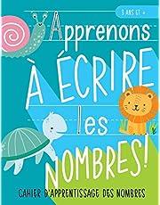 Apprenons à écrire les nombres : Cahier d'apprentissage des nombres : 3 ans et +: Un cahier d'activités pour s'entrainer à écrire les nombres sur le thème des animaux pour garçons et filles (âges de 3 à 5 ans, maths et écriture)