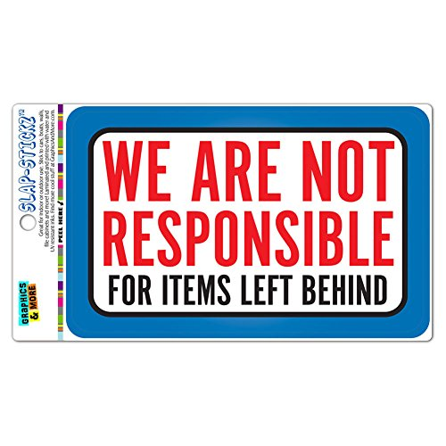 We are Not Responsible for Items Left Behind Slap-STICKZ(TM) Premium Laminated Sticker Sign