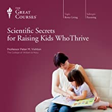 Scientific Secrets for Raising Kids Who Thrive Audiobook by  The Great Courses Narrated by Professor Peter M. Vishton