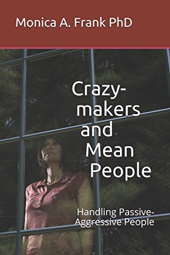 Crazy-makers and Mean People: Handling Passive-Aggressive People