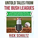 Untold Tales from the Bush Leagues: A Behind the Scenes Look into Minor League Baseball, from the Broadcasters Who Called the Action Audiobook by Rick Schultz Narrated by Paul R. Wilkinson Jr.